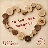 In the Last Moments by Kelli Caldwell
