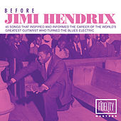 Before Jimi Hendrix - 45 Songs That Inspired and Informed the Career of the World's Greatest Guitarist Who Turned the Blues Electric von Various Artists