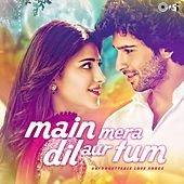 Main Mera Dil Aur Tum - Unforgettable Love Songs by Various Artists