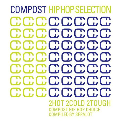 Compost Hip Hop Selection - 2Hot 2Cold 2Tough - Compost Hip Hop Choice - compiled by Sepalot by Various Artists