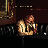 Wait For Me by Jubilant Sykes