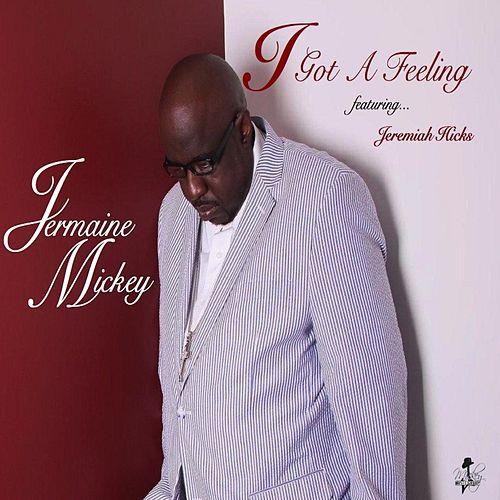 I Got a Feeling (feat. Jeremiah Hicks) by Jermaine Mickey