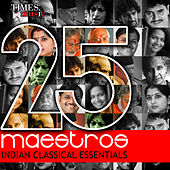 25 Maestros - Indian Classical Essentials by Various Artists