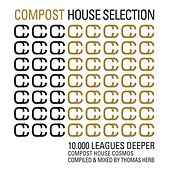 Compost House Selection - 10.000 Leagues Deeper - Compost House Cosmos - compiled and mixed by Thoma by Various Artists