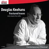 Douglas Knehans: Fractured Traces - New Music for Cello by Various Artists