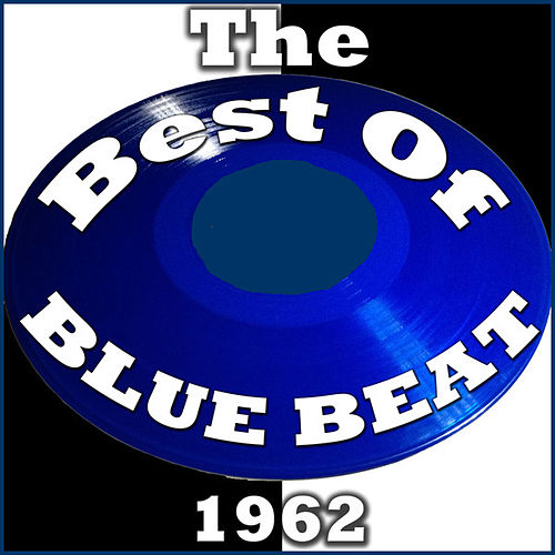 The Best Of Blue Beat: 1962 by Various Artists
