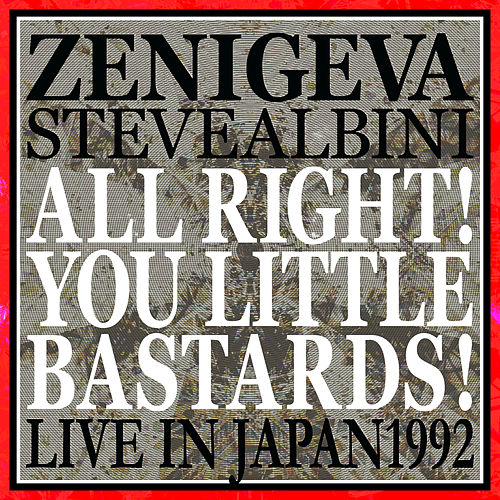 All Right! You Little Bastards! (Live in Japan 1992) by Zeni Geva
