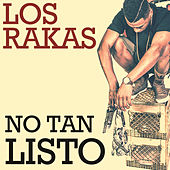 No Tan Listo by Los Rakas