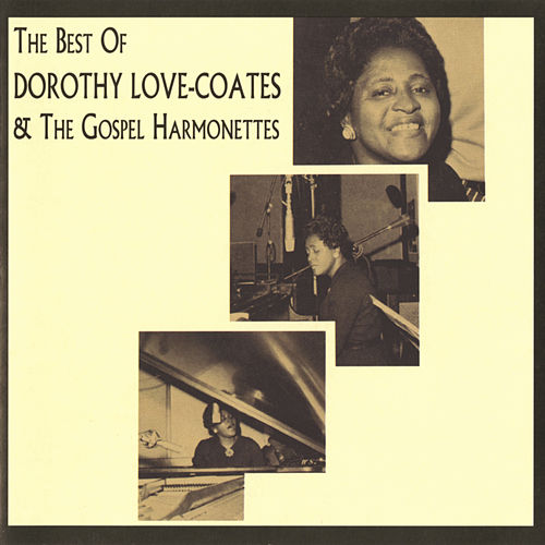 The Best Of Dorothy Love-Coates & The Gospel Harmonettes by Dorothy Love Coates