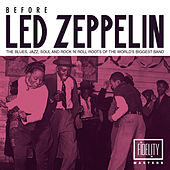 Before Led Zeppelin - The Blues, Jazz, Soul and Rock 'N' Roll Roots of the World's Biggest Band von Various Artists