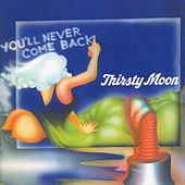 You'll Never Come Back by Thirsty Moon