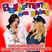 Ballermann am Rhing– Die besten Hits zur Karneval Apres Ski Schlager Party 2014 bis 2015 by Various Artists