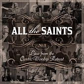All the Saints: Live from the CentricWorship Retreat, No. 1 by Various Artists