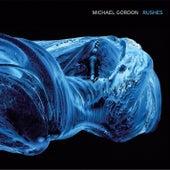 Michael Gordon: Rushes by Michael Gordon