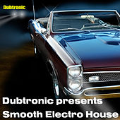 Dubtronic Presents Smooth Electro House by Various Artists