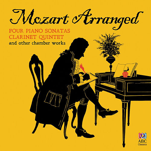 Mozart Arranged: Four Piano Sonatas, Clarinet Quintet & Other Chamber Works by Daniel Herscovitch