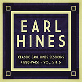 Classic Earl Hines Sessions (1928-1945) - Vol. 5 & 6 by Various Artists