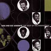 The Best Of The Manhattans: Kiss And Say Goodbye by The Manhattans