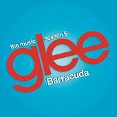 Barracuda (Glee Cast Version feat. Adam Lambert) by Glee Cast