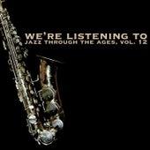 We're Listening to Jazz Through the Ages, Vol. 12 von Various Artists