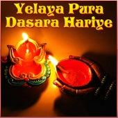 Yelaya Pura Dasara Hariye by Various Artists