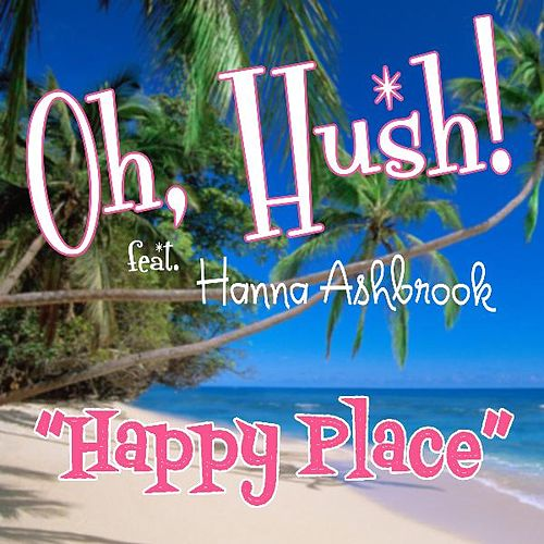 Happy Place (feat. Hanna Ashbrook) by Hush! Oh