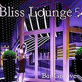 Bliss Lounge 5 - Bar Grooves by Bliss