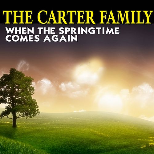 When the Springtime Comes Again by The Carter Family