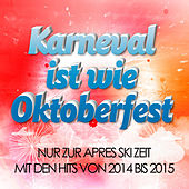 Karneval ist wie Oktoberfest – Nur zur Après Ski Zeit mit den Hits von 2014 bis 2015 by Various Artists