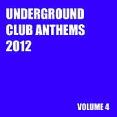 Underground Club Anthems 2012 Volume 4 by Various Artists