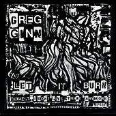 Let It Burn (Because I Don't Live...) by Greg Ginn