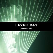 Fever Ray (Live In Lulea) by Fever Ray