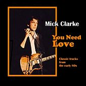 You Need Love by Mick Clarke