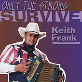 Only the Strong Survive by Keith Frank