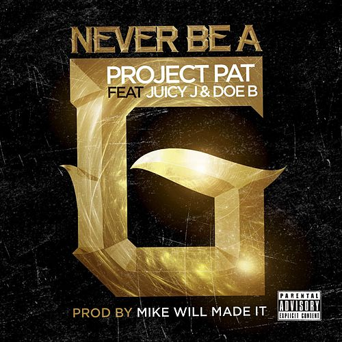 Never Be A G (feat. Juicy J & Doe B) by Project Pat