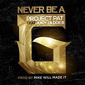 Never Be A G feat. Juicy J & Doe B von Project Pat