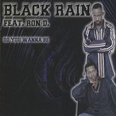 Do You Wanna Be by Black Rain