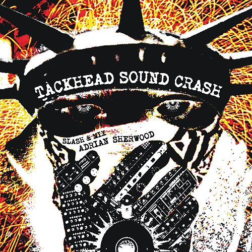 Tackhead Sound Crash Slash And Mix Adrian Sherwood by Tackhead
