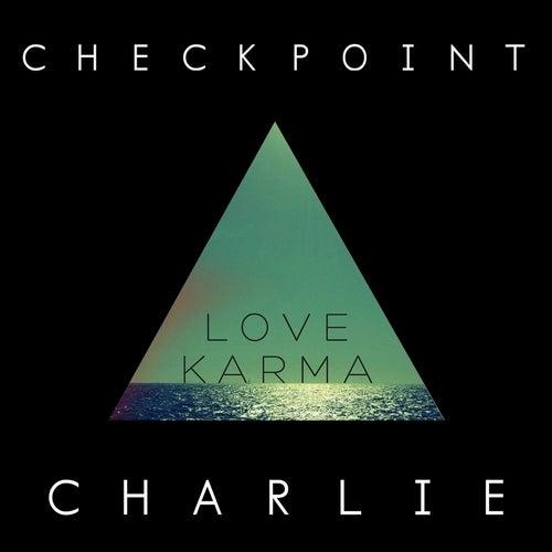 Love Karma by Checkpoint Charlie