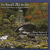Ye Banks and Braes: Songs and Music of Robert Burns by Ross Sutter