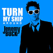 Turn My Ship Around by Jeremy Buck