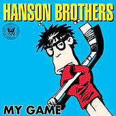 My Game by the Hanson Brothers
