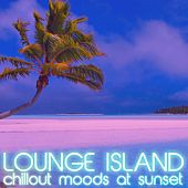 Lounge Island (Chillout Moods at Sunset) by Various Artists