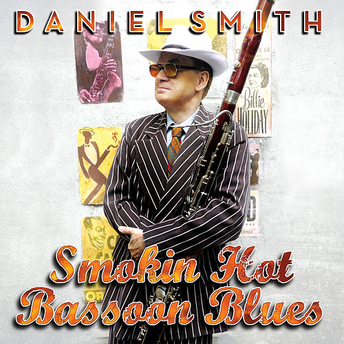 Smokin' Hot Bassoon Blues by Daniel Smith