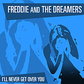 I'll Never Get Over You by Freddie and the Dreamers