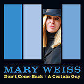 Don't Come Back/A Certain Guy by Mary Weiss