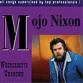Whereabouts Unknown von Mojo Nixon