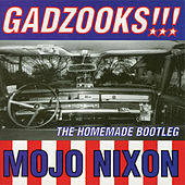 Gadzooks!!! The Homemade Bootleg von Mojo Nixon