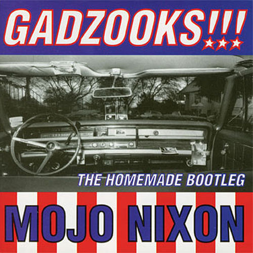 Gadzooks!!! The Homemade Bootleg by Mojo Nixon