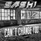 Can't Change You (Remixes) by Sash!